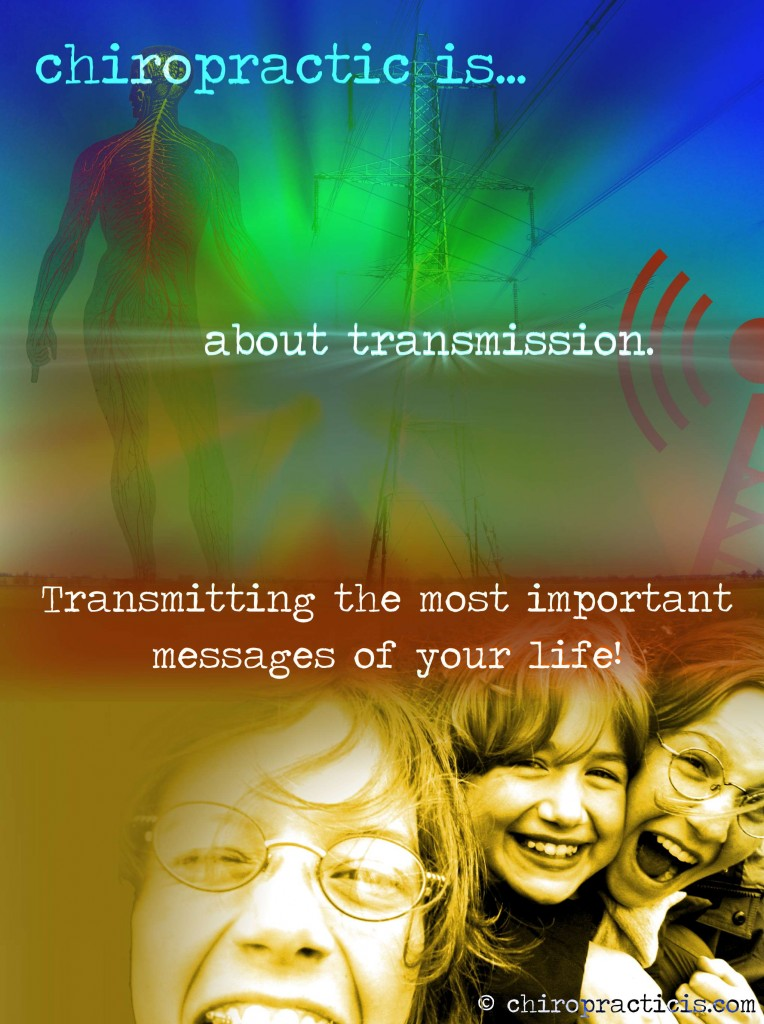 Chiropractic is... about transmission