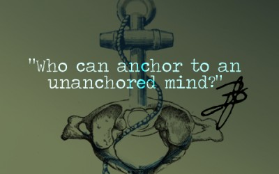 """Who can anchor to an unanchored mind?"" BJ Palmer"