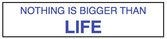 nothing-is-bigger-than-life